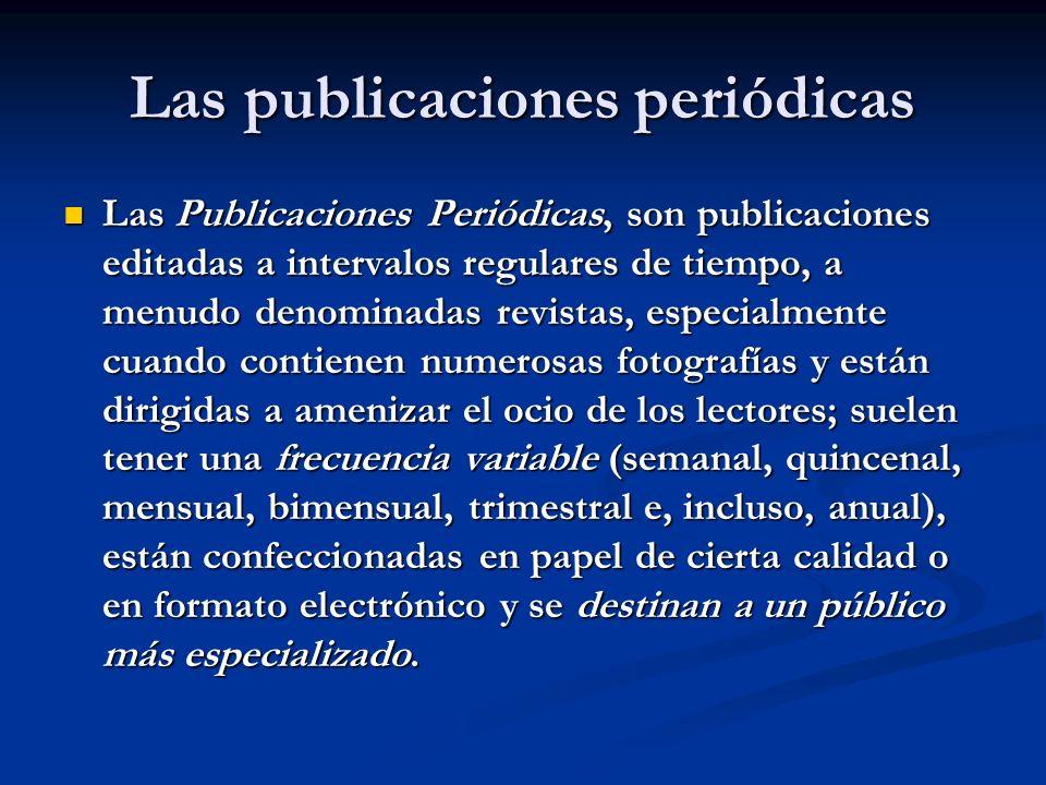 Las publicaciones periódicas Las Publicaciones Periódicas, son publicaciones editadas a intervalos regulares de tiempo, a menudo denominadas revistas,