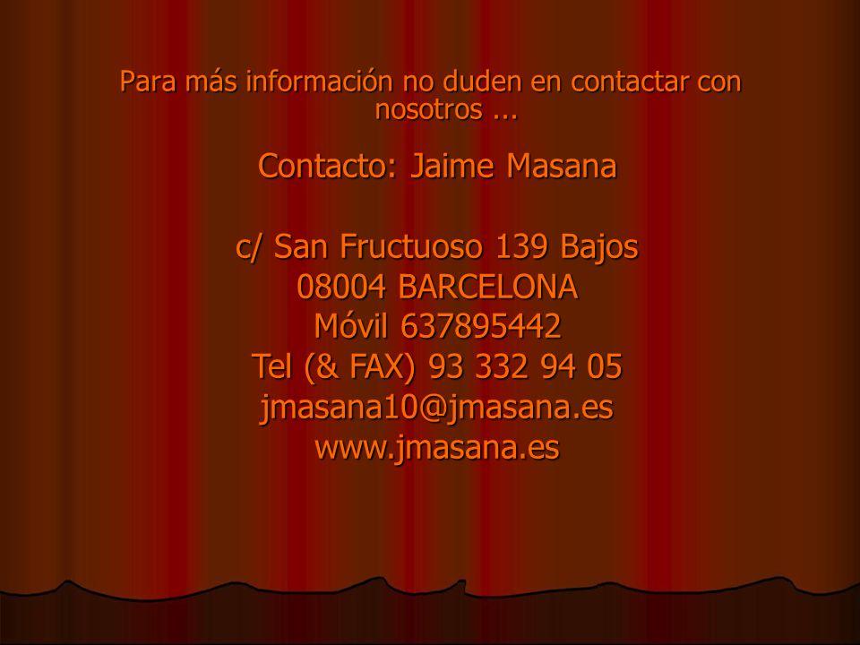 Para más información no duden en contactar con nosotros... Contacto: Jaime Masana c/ San Fructuoso 139 Bajos 08004 BARCELONA Móvil 637895442 Tel (& FA