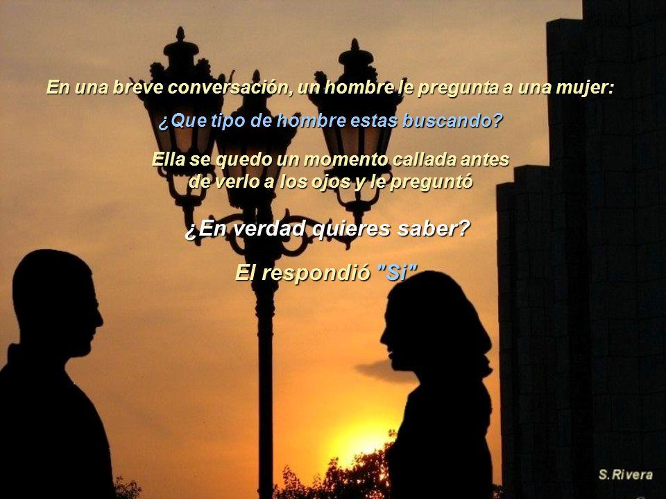 En una breve conversación, un hombre le pregunta a una mujer: ¿Que tipo de hombre estas buscando.