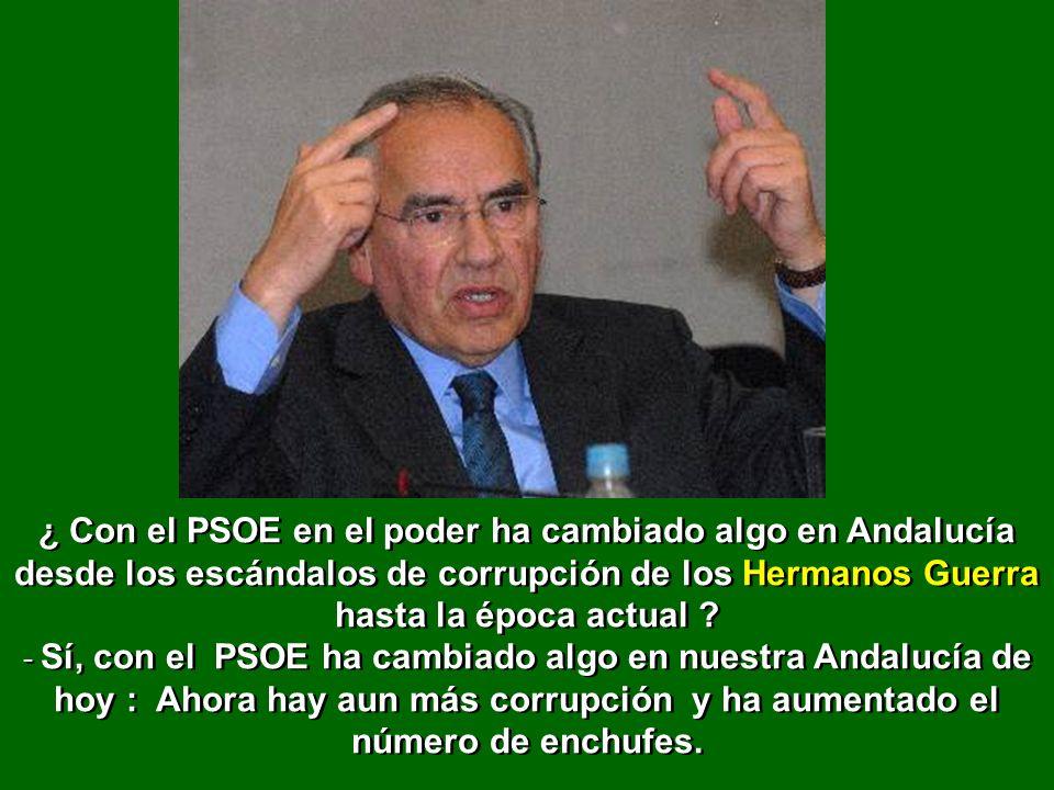 ¿ Con el PSOE en el poder ha cambiado algo en Andalucía desde los escándalos de corrupción de los Hermanos Guerra hasta la época actual .