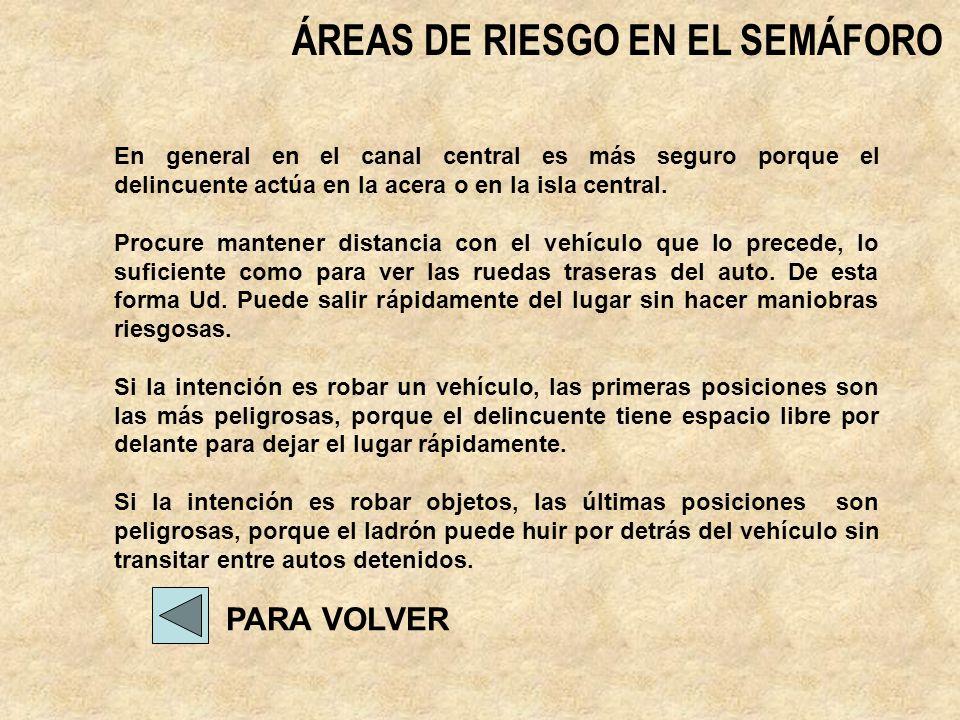 ÁREAS DE RIESGO EN EL SEMÁFORO PARA VOLVER En general en el canal central es más seguro porque el delincuente actúa en la acera o en la isla central.