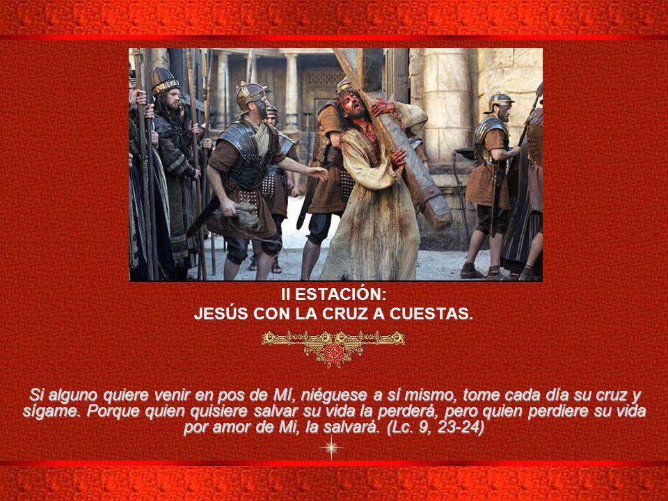 II ESTACIÓN: JESÚS CON LA CRUZ A CUESTAS.