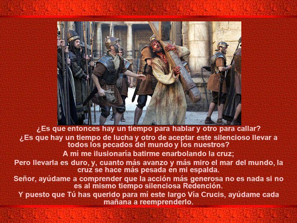 He ahí tu cruz, Señor.¡Tu cruz, como si hubiera realmente una cruz tuya.