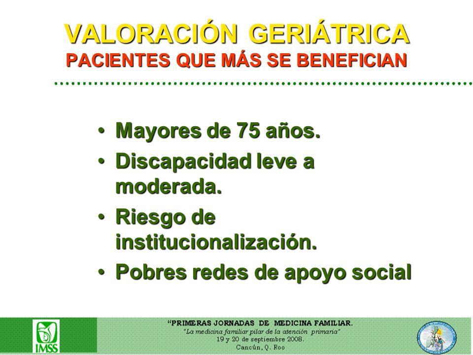 VALORACIÓN GERIÁTRICA PACIENTES QUE MÁS SE BENEFICIAN Mayores de 75 años.Mayores de 75 años. Discapacidad leve a moderada.Discapacidad leve a moderada
