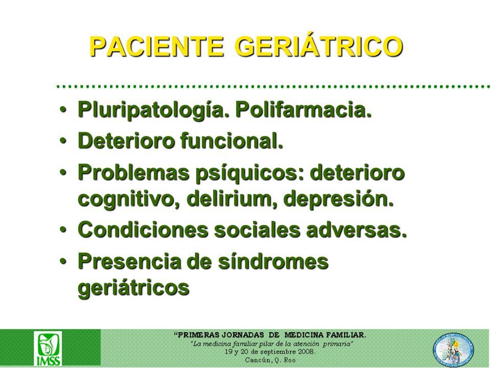 PACIENTE GERIÁTRICO Pluripatología. Polifarmacia.Pluripatología. Polifarmacia. Deterioro funcional.Deterioro funcional. Problemas psíquicos: deterioro