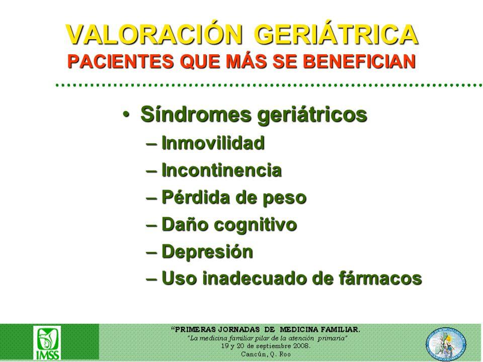 VALORACIÓN GERIÁTRICA PACIENTES QUE MÁS SE BENEFICIAN Síndromes geriátricosSíndromes geriátricos –Inmovilidad –Incontinencia –Pérdida de peso –Daño co