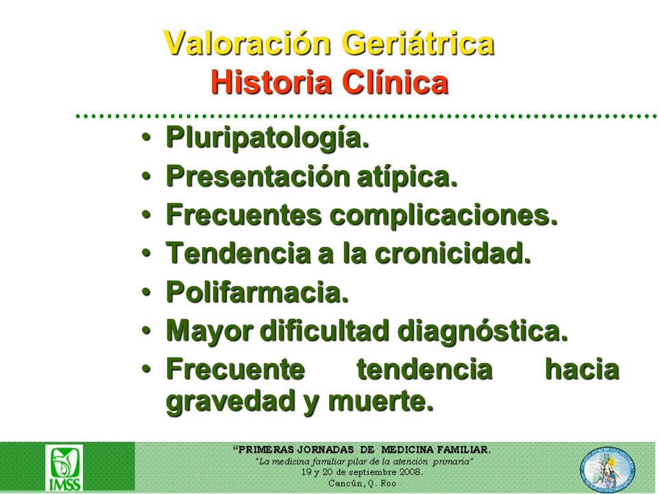 Valoración Geriátrica Historia Clínica Pluripatología.Pluripatología. Presentación atípica.Presentación atípica. Frecuentes complicaciones.Frecuentes