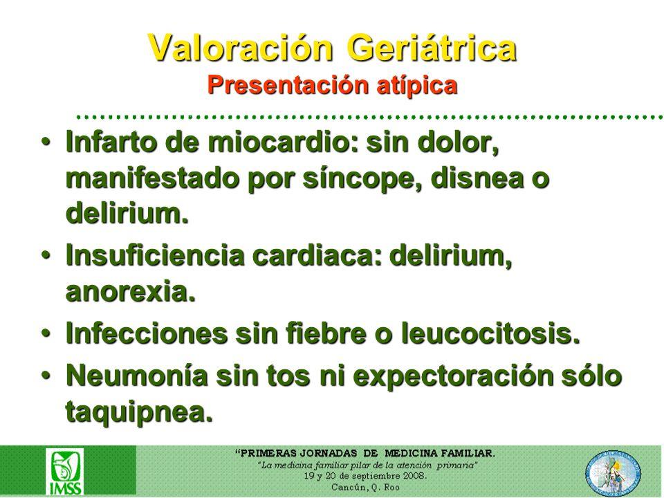 Valoración Geriátrica Presentación atípica Infarto de miocardio: sin dolor, manifestado por síncope, disnea o delirium.Infarto de miocardio: sin dolor
