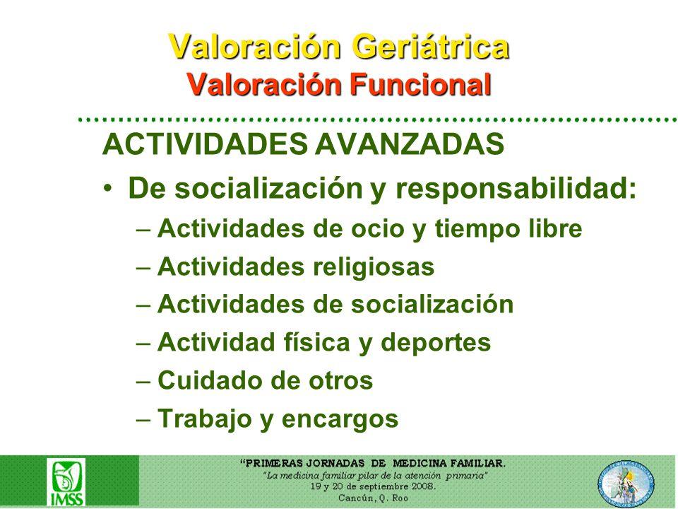 Valoración Geriátrica Valoración Funcional ACTIVIDADES AVANZADAS De socialización y responsabilidad: –Actividades de ocio y tiempo libre –Actividades