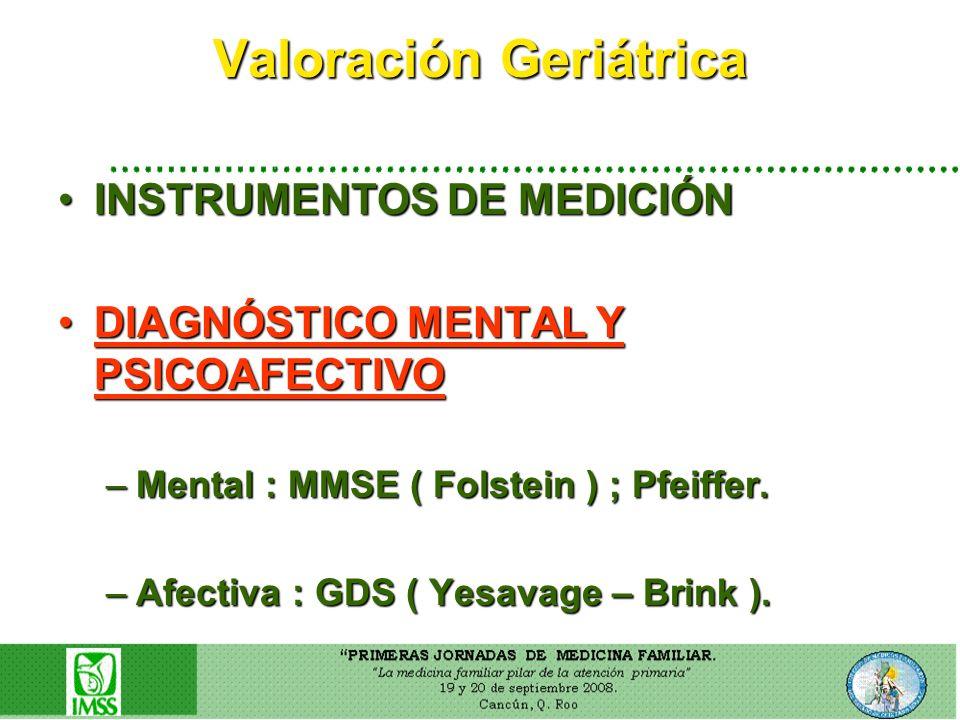 Valoración Geriátrica INSTRUMENTOS DE MEDICIÓNINSTRUMENTOS DE MEDICIÓN DIAGNÓSTICO MENTAL Y PSICOAFECTIVODIAGNÓSTICO MENTAL Y PSICOAFECTIVO –Mental :