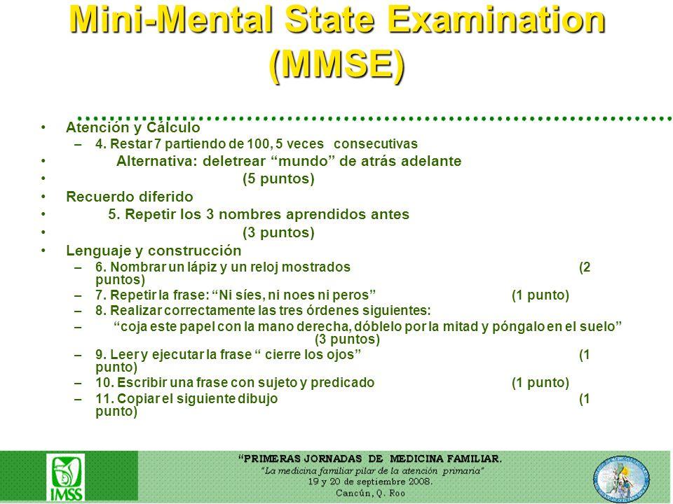 Mini-Mental State Examination (MMSE) Atención y Cálculo –4. Restar 7 partiendo de 100, 5 veces consecutivas Alternativa: deletrear mundo de atrás adel