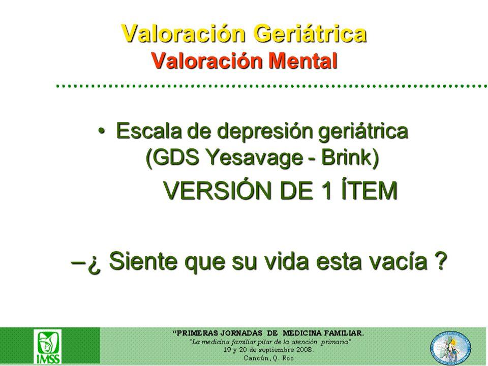 Valoración Geriátrica Valoración Mental Escala de depresión geriátrica (GDS Yesavage - Brink)Escala de depresión geriátrica (GDS Yesavage - Brink) VER