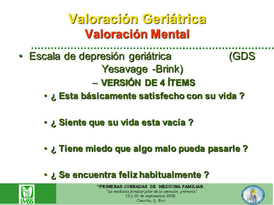 Valoración Geriátrica Valoración Mental Escala de depresión geriátrica (GDS Yesavage -Brink)Escala de depresión geriátrica (GDS Yesavage -Brink) –VERS