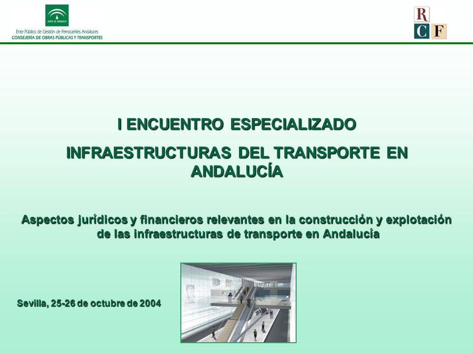 Aspectos jurídicos y financieros relevantes en la construcción y explotación de las infraestructuras de transporte en Andalucía I ENCUENTRO ESPECIALIZ