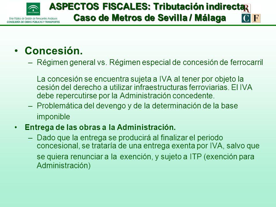 ASPECTOS FISCALES: Tributación indirecta. Caso de Metros de Sevilla / Málaga Concesión. –Régimen general vs. Régimen especial de concesión de ferrocar
