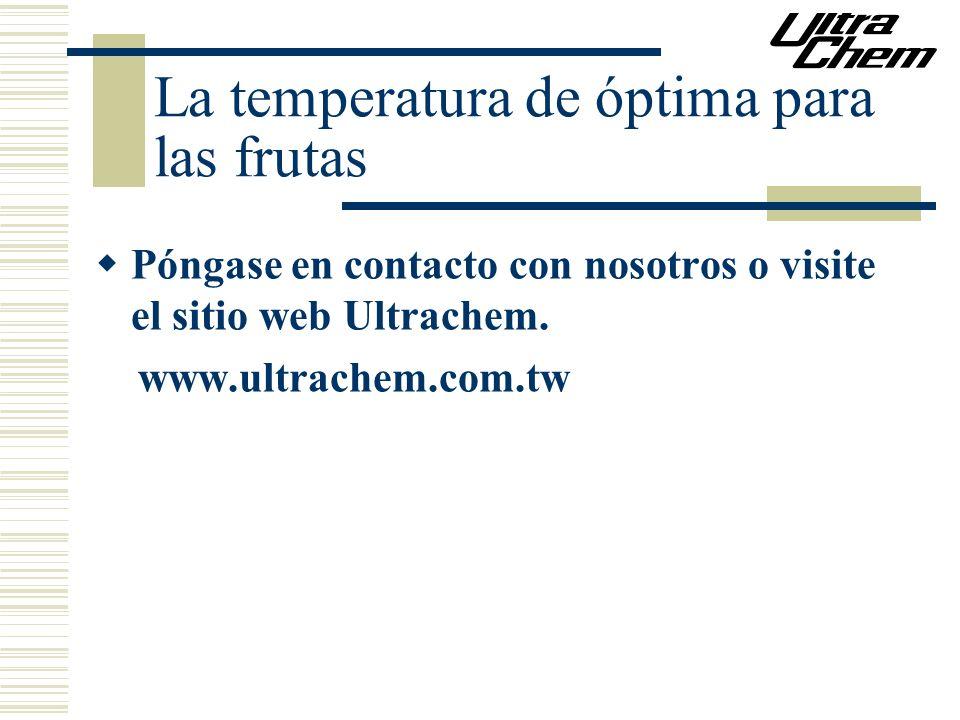La temperatura de óptima para las frutas Póngase en contacto con nosotros o visite el sitio web Ultrachem. www.ultrachem.com.tw