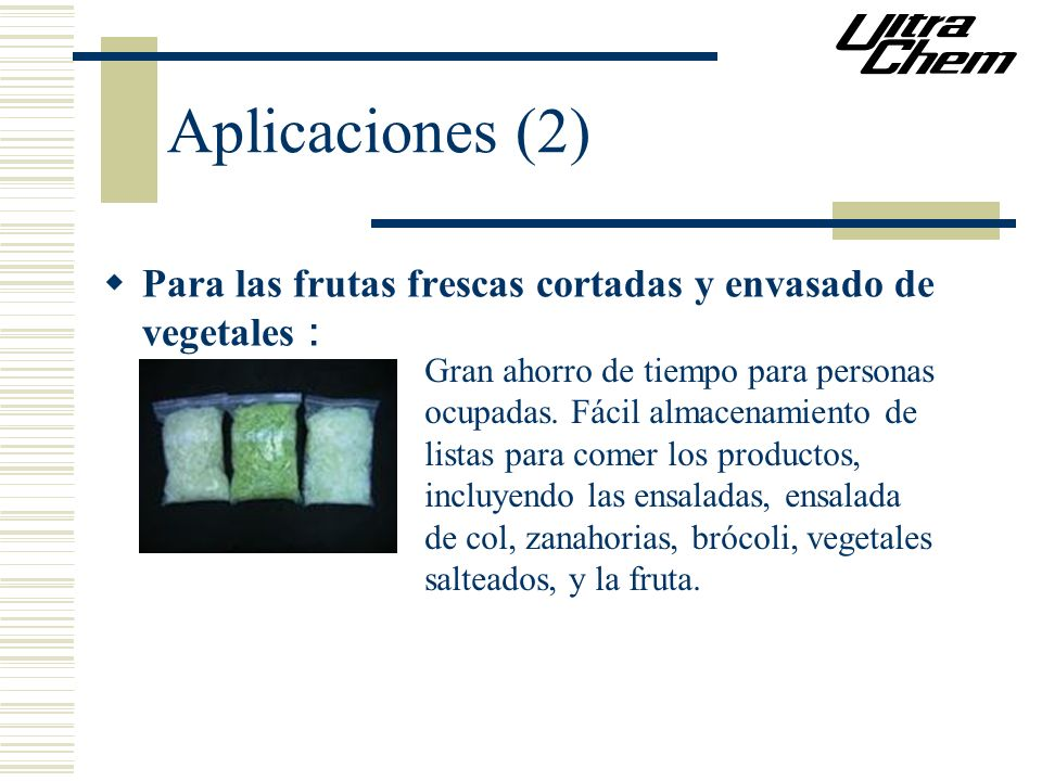 Aplicaciones (2) Para las frutas frescas cortadas y envasado de vegetales Gran ahorro de tiempo para personas ocupadas. Fácil almacenamiento de listas