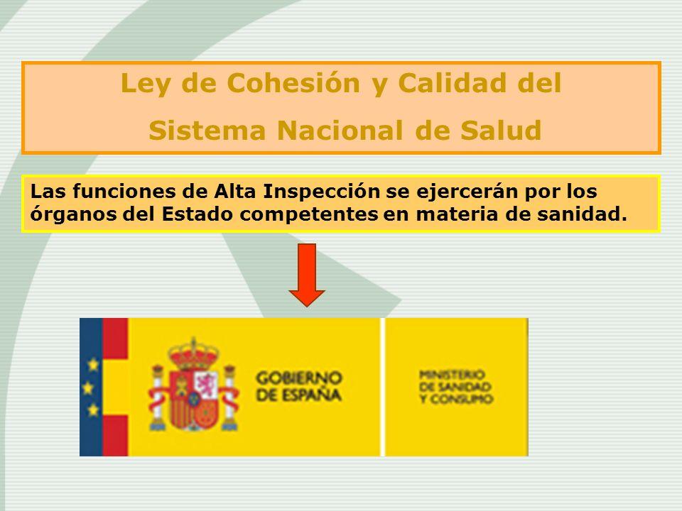 Las funciones de Alta Inspección se ejercerán por los órganos del Estado competentes en materia de sanidad. Ley de Cohesión y Calidad del Sistema Naci