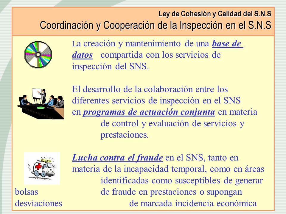 Ley de Cohesión y Calidad del S.N.S Coordinación y Cooperación de la Inspección en el S.N.S L a creación y mantenimiento de una base de datos comparti