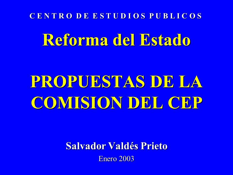 Reforma del Estado PROPUESTAS DE LA COMISION DEL CEP Salvador Valdés Prieto Enero 2003 C E N T R O D E E S T U D I O S P U B L I C O S