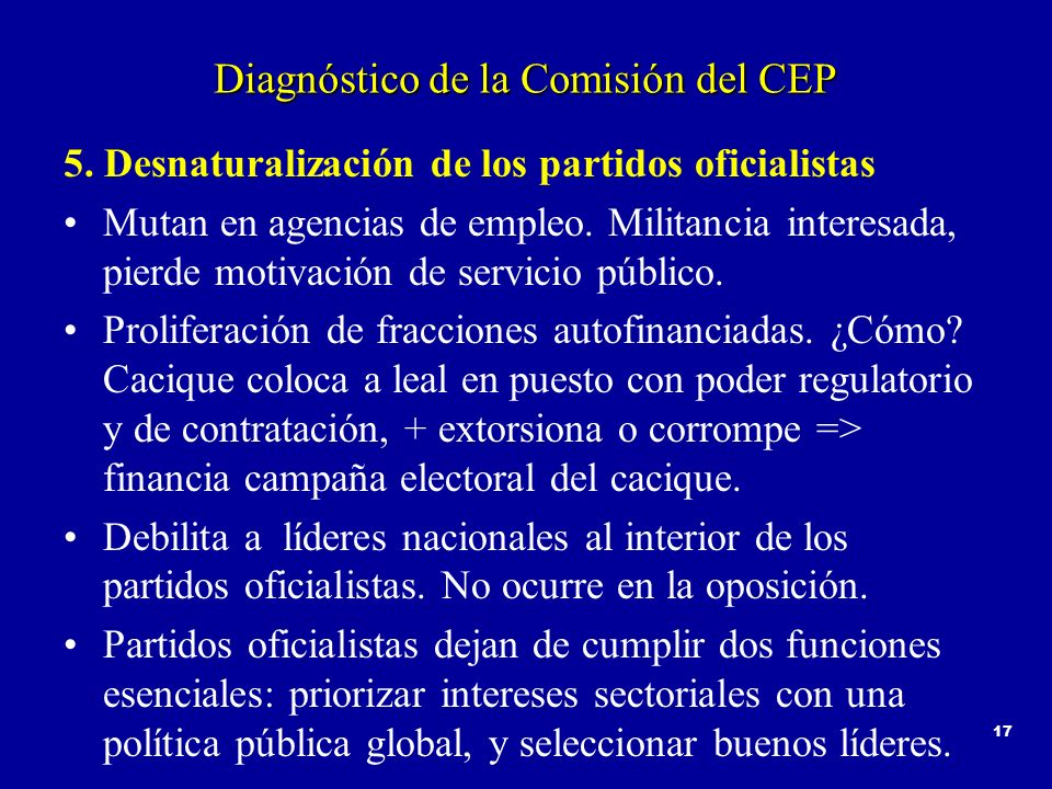 17 Diagnóstico de la Comisión del CEP 5. Desnaturalización de los partidos oficialistas Mutan en agencias de empleo. Militancia interesada, pierde mot