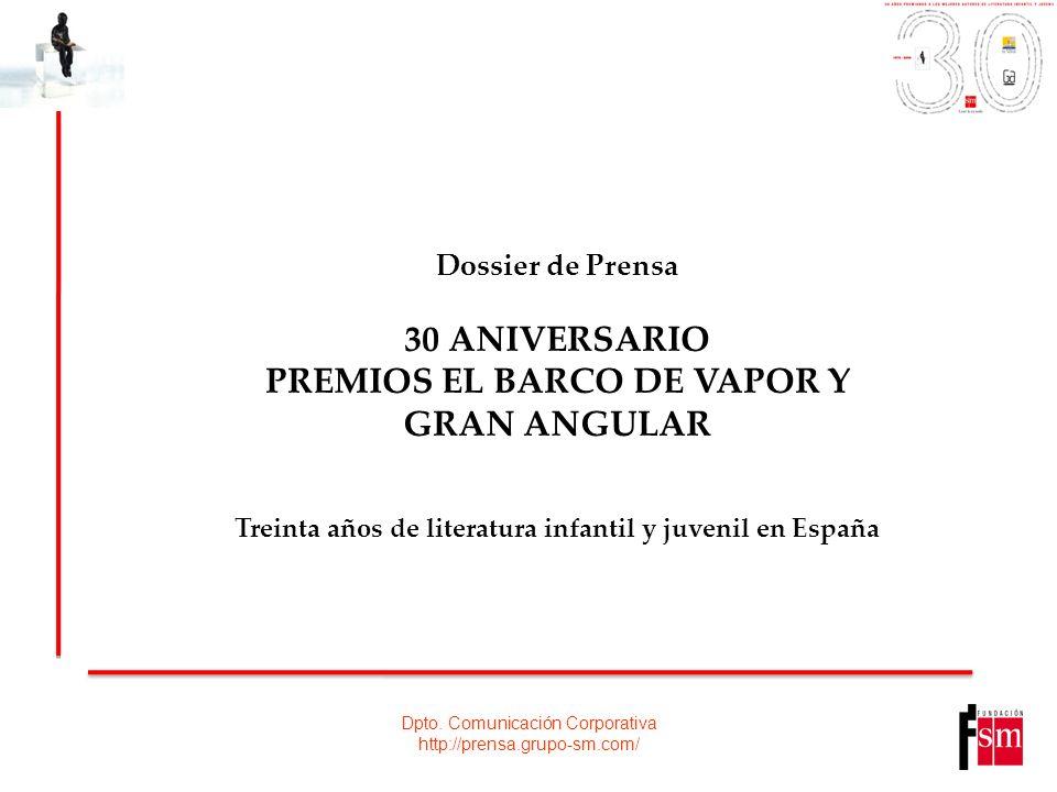 Dossier de Prensa 30 ANIVERSARIO PREMIOS EL BARCO DE VAPOR Y GRAN ANGULAR Treinta años de literatura infantil y juvenil en España Dpto. Comunicación C