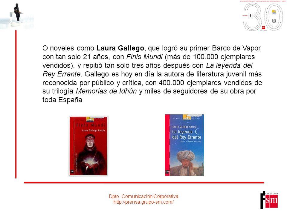 Dpto. Comunicación Corporativa http://prensa.grupo-sm.com/ O noveles como Laura Gallego, que logró su primer Barco de Vapor con tan solo 21 años, con