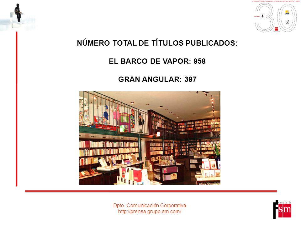 Dpto. Comunicación Corporativa http://prensa.grupo-sm.com/ NÚMERO TOTAL DE TÍTULOS PUBLICADOS: EL BARCO DE VAPOR: 958 GRAN ANGULAR: 397
