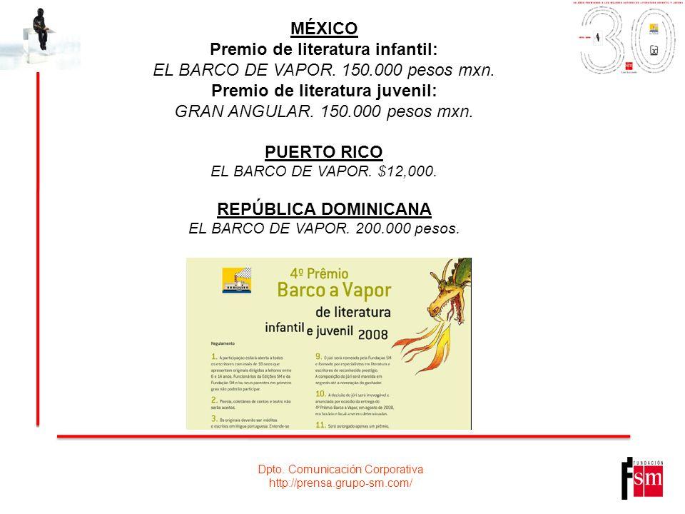 Dpto. Comunicación Corporativa http://prensa.grupo-sm.com/ MÉXICO Premio de literatura infantil: EL BARCO DE VAPOR. 150.000 pesos mxn. Premio de liter