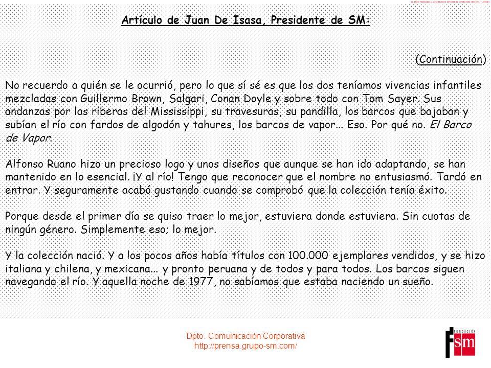 Dpto. Comunicación Corporativa http://prensa.grupo-sm.com/ Artículo de Juan De Isasa, Presidente de SM: (Continuación) No recuerdo a quién se le ocurr