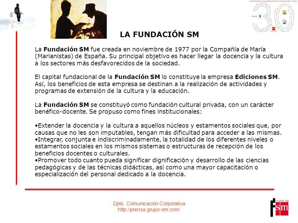 Dpto. Comunicación Corporativa http://prensa.grupo-sm.com/ LA FUNDACIÓN SM La Fundación SM fue creada en noviembre de 1977 por la Compañía de María (M