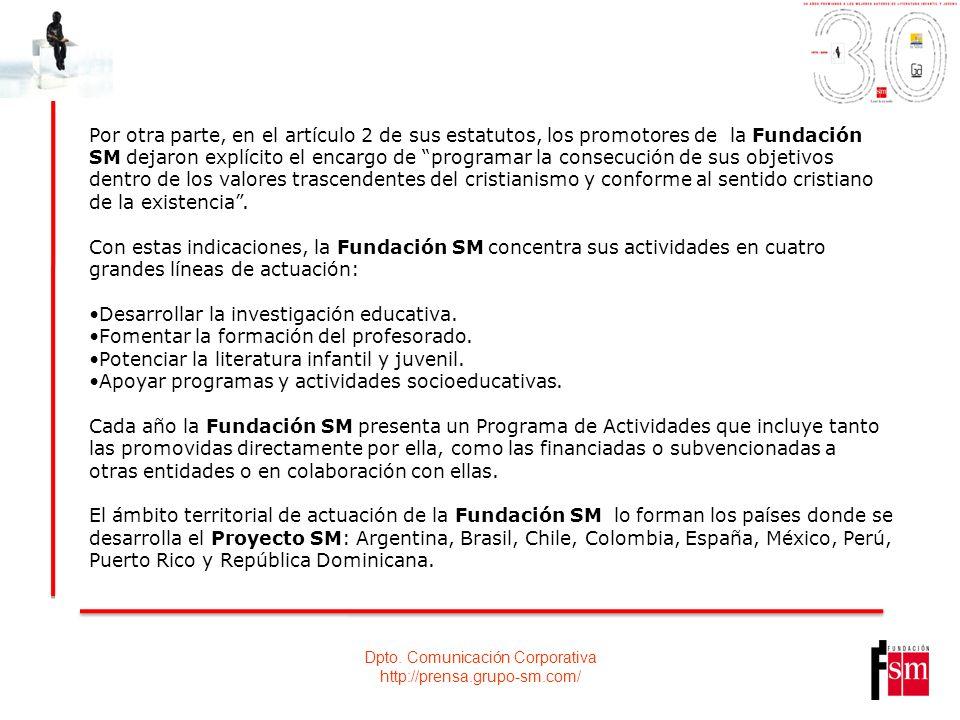 Dpto. Comunicación Corporativa http://prensa.grupo-sm.com/ Por otra parte, en el artículo 2 de sus estatutos, los promotores de la Fundación SM dejaro