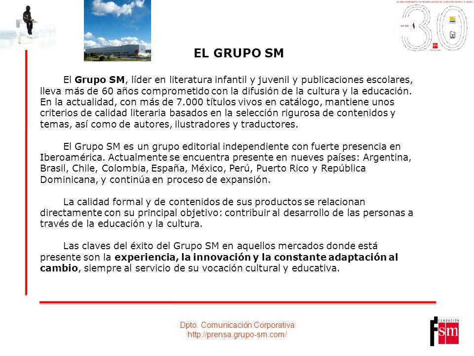 Dpto. Comunicación Corporativa http://prensa.grupo-sm.com/ EL GRUPO SM El Grupo SM, líder en literatura infantil y juvenil y publicaciones escolares,
