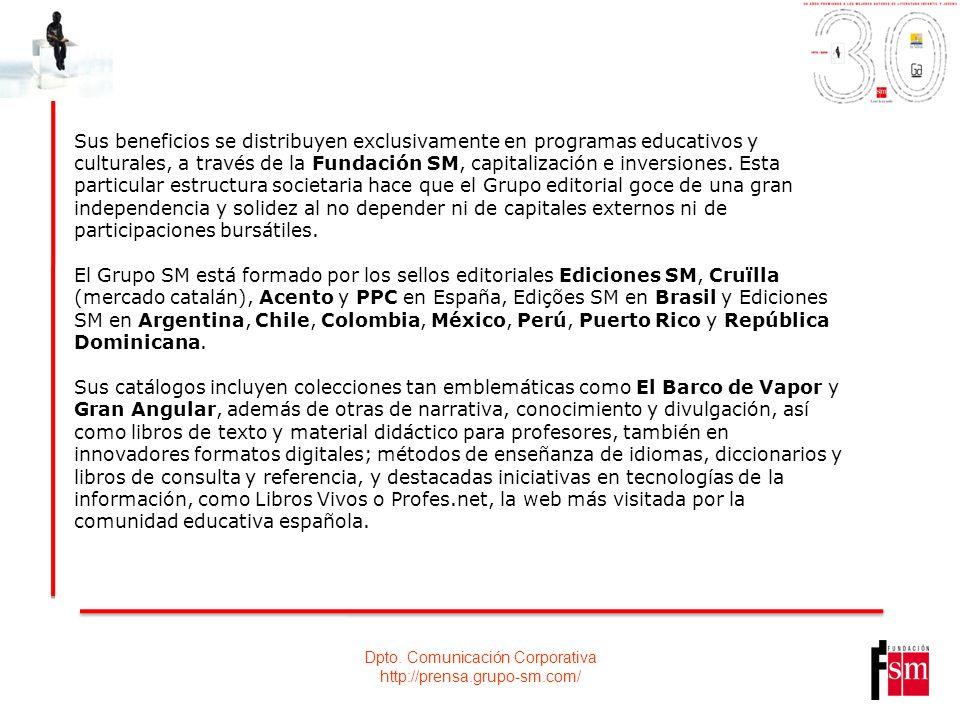 Dpto. Comunicación Corporativa http://prensa.grupo-sm.com/ Sus beneficios se distribuyen exclusivamente en programas educativos y culturales, a través