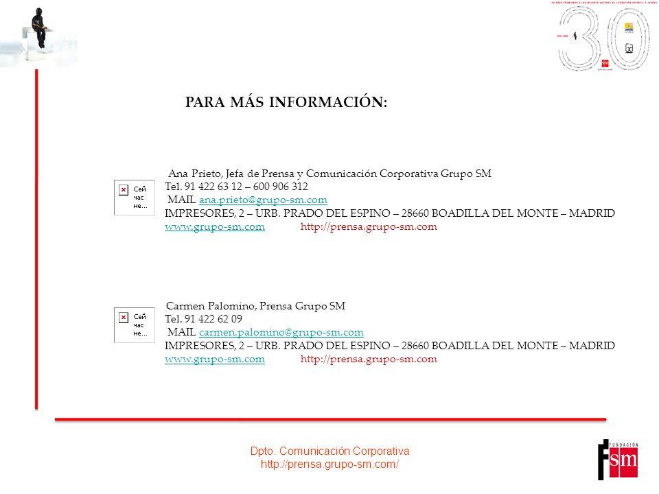 Dpto. Comunicación Corporativa http://prensa.grupo-sm.com/ PARA MÁS INFORMACIÓN: Ana Prieto, Jefa de Prensa y Comunicación Corporativa Grupo SM Tel. 9