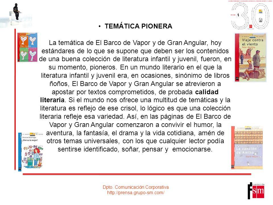 Dpto. Comunicación Corporativa http://prensa.grupo-sm.com/ TEMÁTICA PIONERA La temática de El Barco de Vapor y de Gran Angular, hoy estándares de lo q