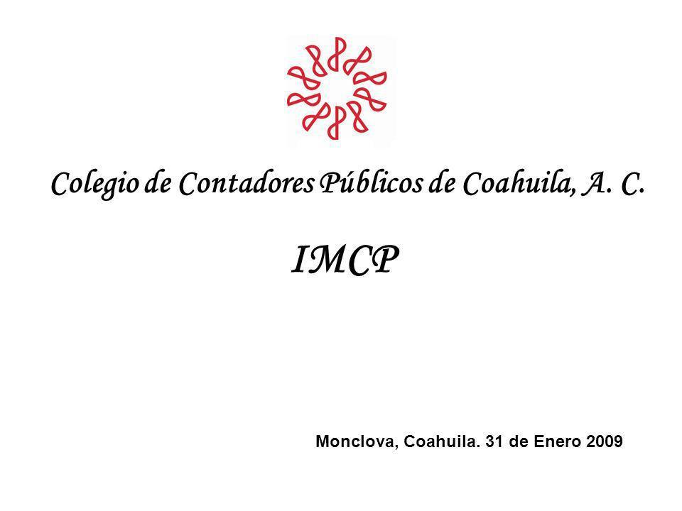 Colegio de Contadores Públicos de Coahuila, A. C. IMCP Monclova, Coahuila. 31 de Enero 2009