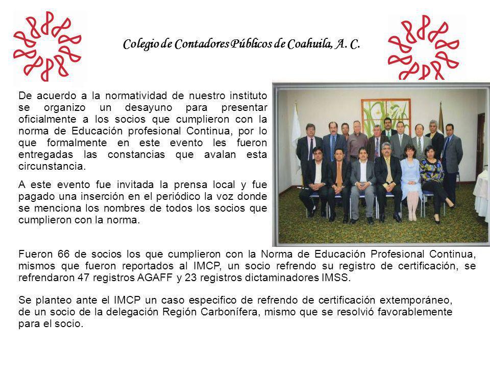 Colegio de Contadores Públicos de Coahuila, A. C. De acuerdo a la normatividad de nuestro instituto se organizo un desayuno para presentar oficialment