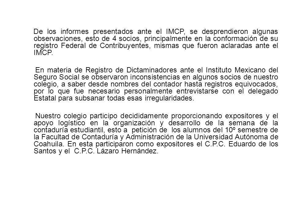 De los informes presentados ante el IMCP, se desprendieron algunas observaciones, esto de 4 socios, principalmente en la conformación de su registro F