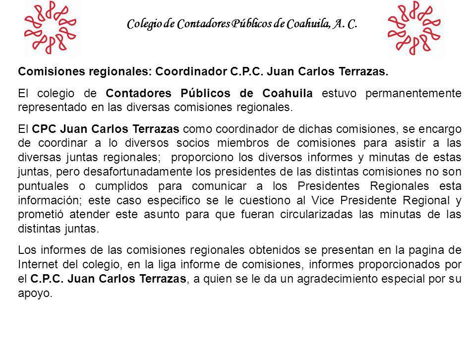 Colegio de Contadores Públicos de Coahuila, A. C. Comisiones regionales: Coordinador C.P.C. Juan Carlos Terrazas. El colegio de Contadores Públicos de