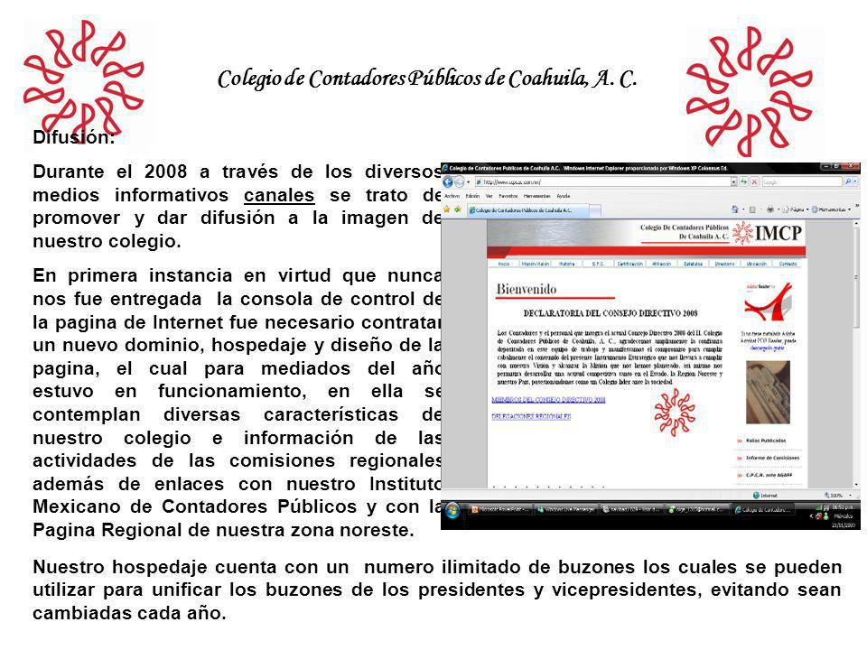 Colegio de Contadores Públicos de Coahuila, A. C. Difusión: Durante el 2008 a través de los diversos medios informativos canales se trato de promover
