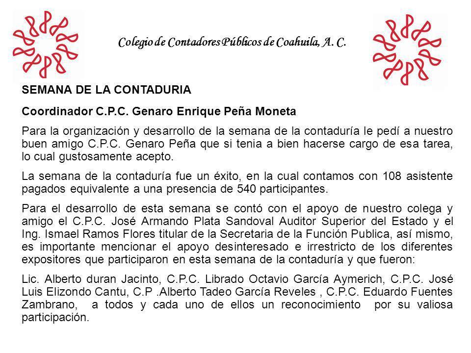 Colegio de Contadores Públicos de Coahuila, A. C. SEMANA DE LA CONTADURIA Coordinador C.P.C. Genaro Enrique Peña Moneta Para la organización y desarro