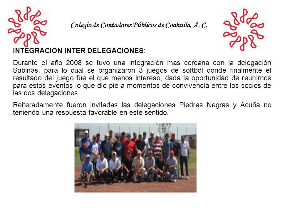 Colegio de Contadores Públicos de Coahuila, A. C. INTEGRACION INTER DELEGACIONES: Durante el año 2008 se tuvo una integración mas cercana con la deleg