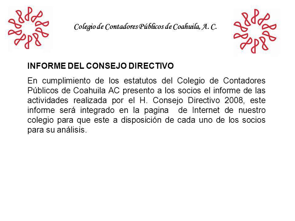 Colegio de Contadores Públicos de Coahuila, A. C. INFORME DEL CONSEJO DIRECTIVO En cumplimiento de los estatutos del Colegio de Contadores Públicos de