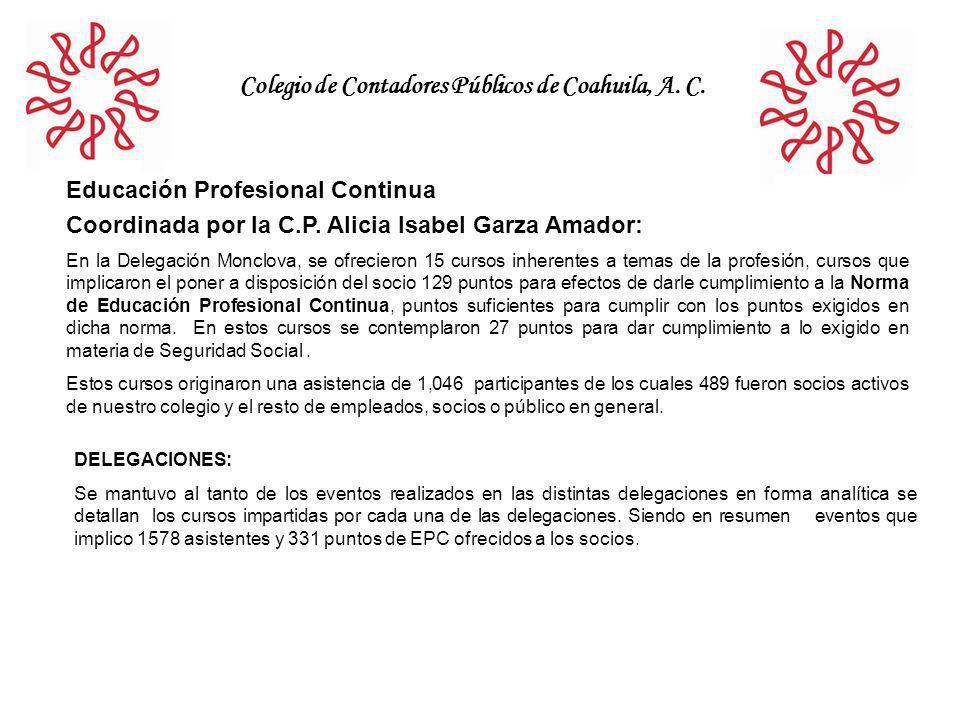 Colegio de Contadores Públicos de Coahuila, A. C. Educación Profesional Continua Coordinada por la C.P. Alicia Isabel Garza Amador: En la Delegación M