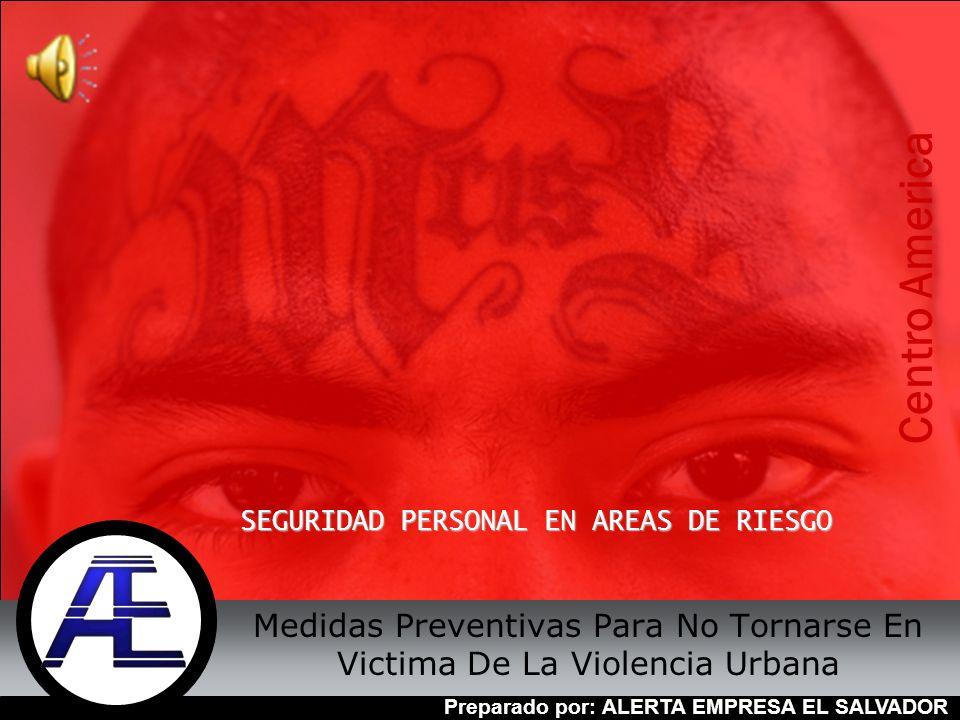 Preparado por: ALERTA EMPRESA EL SALVADOR Medidas Preventivas Para No Tornarse En Victima De La Violencia Urbana SEGURIDAD PERSONAL EN AREAS DE RIESGO