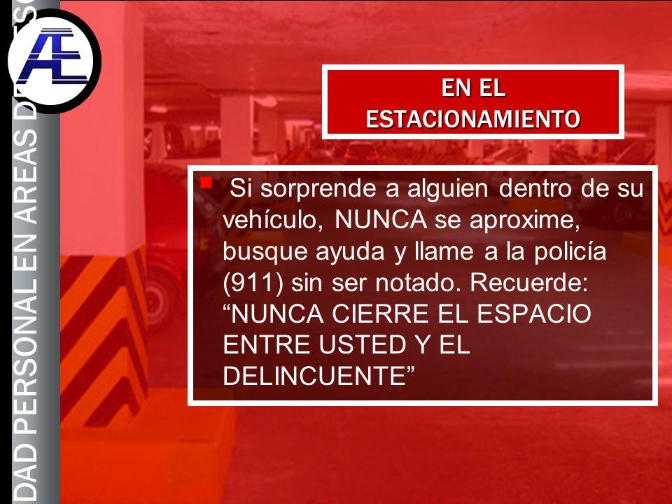 11 Si sorprende a alguien dentro de su vehículo, NUNCA se aproxime, busque ayuda y llame a la policía (911) sin ser notado. Recuerde: NUNCA CIERRE EL