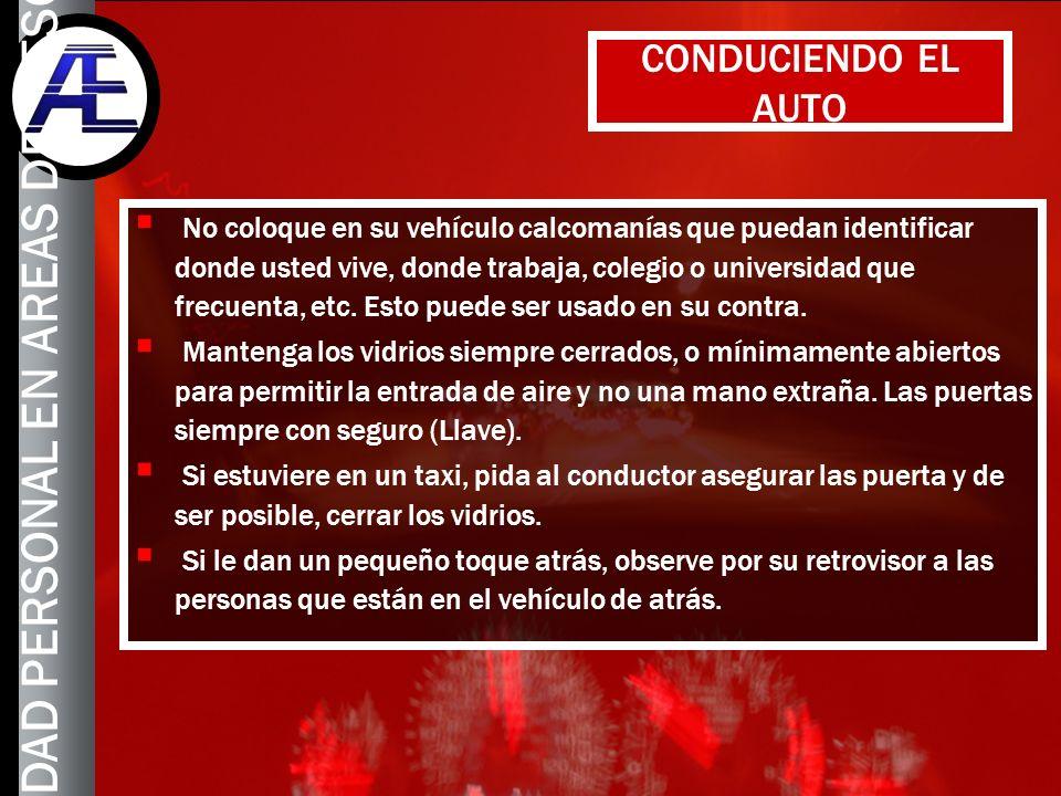 12 CONDUCIENDO EL AUTO No coloque en su vehículo calcomanías que puedan identificar donde usted vive, donde trabaja, colegio o universidad que frecuen