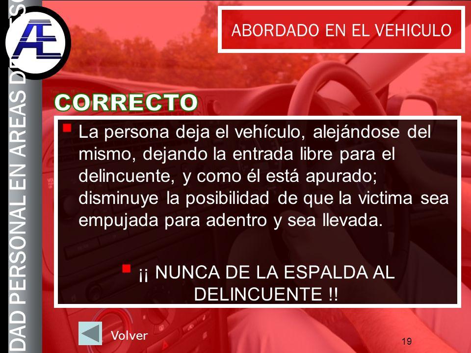 19 La persona deja el vehículo, alejándose del mismo, dejando la entrada libre para el delincuente, y como él está apurado; disminuye la posibilidad d