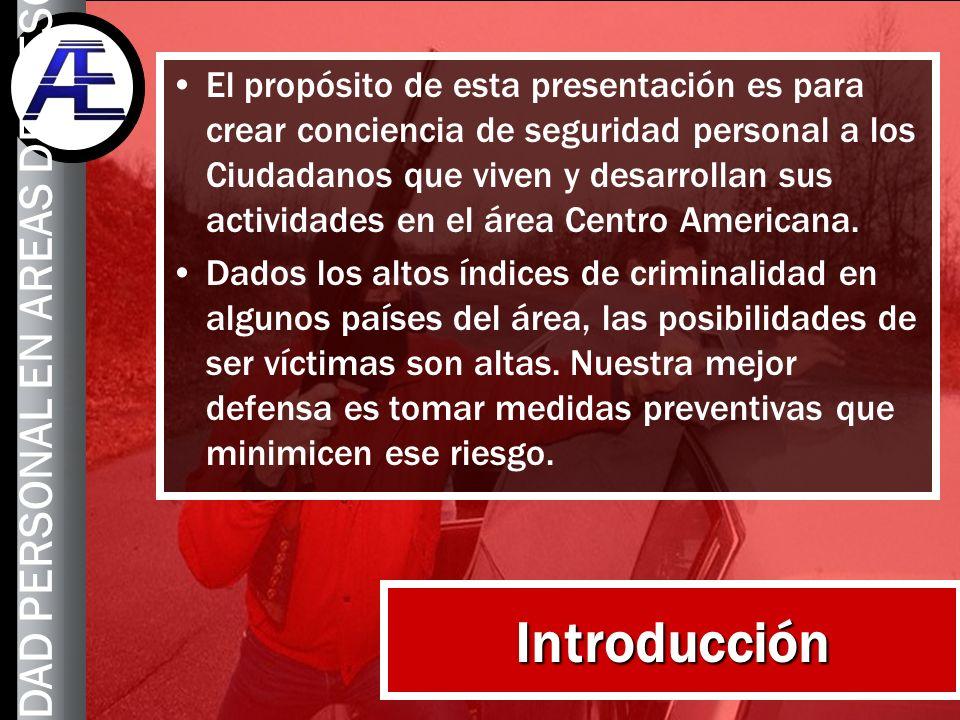 2 Introducción El propósito de esta presentación es para crear conciencia de seguridad personal a los Ciudadanos que viven y desarrollan sus actividad